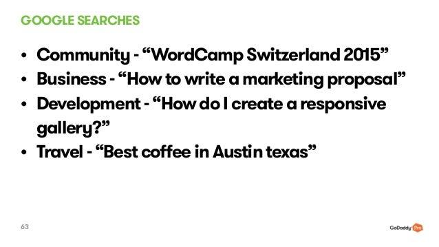 "GOOGLE SEARCHES 63 • Community - ""WordCamp Switzerland 2015"" • Business - ""How to write a marketing proposal"" • Developmen..."