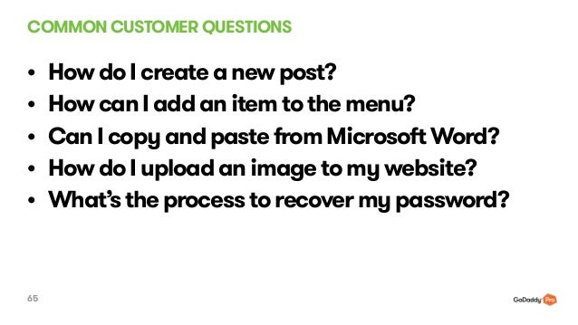 COMMON CUSTOMER QUESTIONS 65 • How do I create a new post? • How can I add an item to the menu? • Can I copy and paste fro...