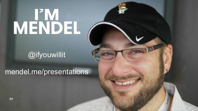 I'M MENDEL 77 @ifyouwillit mendel.me/presentations