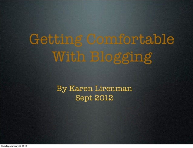 Getting Comfortable                             With Blogging                             By Karen Lirenman               ...