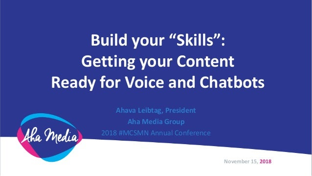 """Build your """"Skills"""": Getting your Content Ready for Voice and Chatbots Ahava Leibtag, President Aha Media Group 2018 #MCSM..."""
