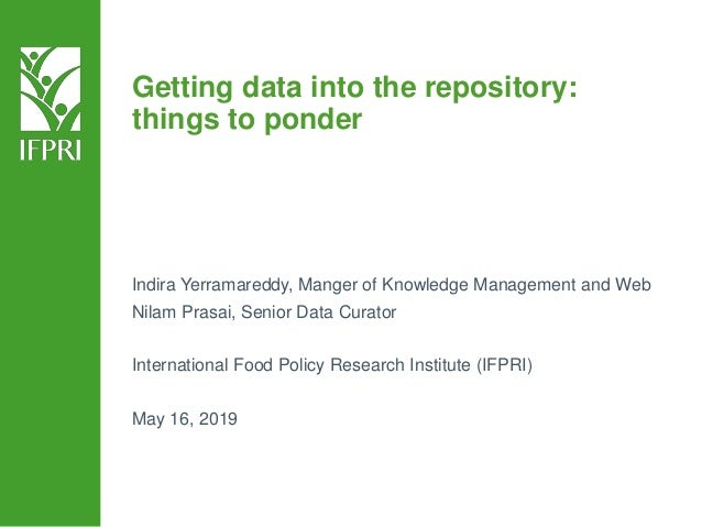 Getting data into the repository: things to ponder Indira Yerramareddy, Manger of Knowledge Management and Web Nilam Prasa...