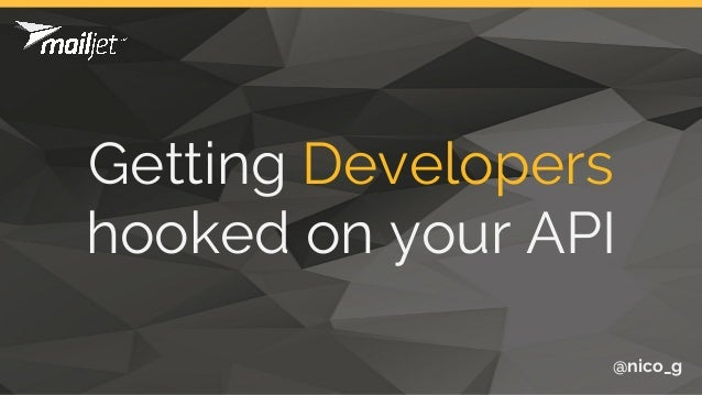 Getting Developers hooked on your API @nico_g