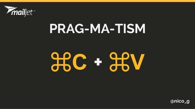 ⌘C + ⌘V @nico_g PRAG-MA-TISM