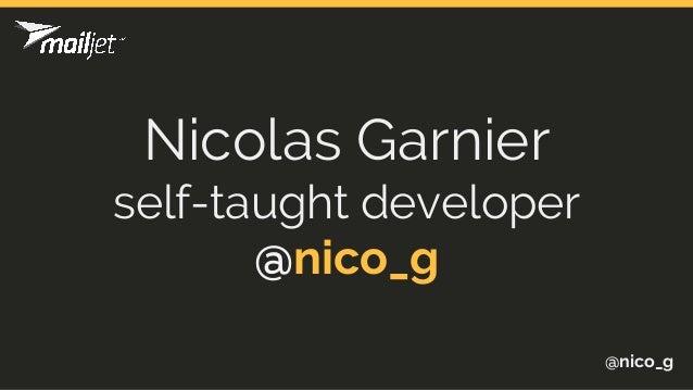 Nicolas Garnier self-taught developer @nico_g @nico_g