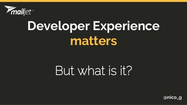 Developer Experience matters But what is it? @nico_g