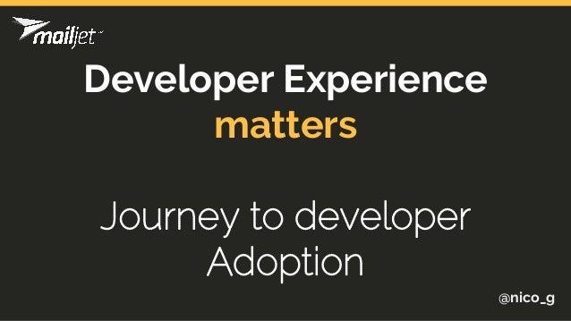 Developer Experience matters Journey to developer Adoption @nico_g