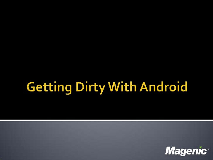 Getting Dirty With Android<br />