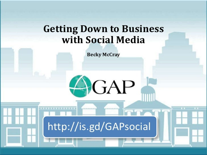 Getting Down to Business    with Social Media        Becky McCrayhttp://is.gd/GAPsocial