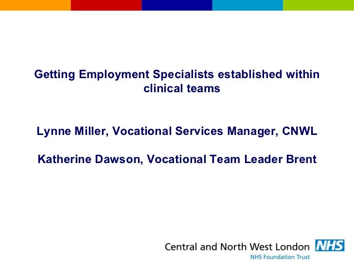<ul><li>Getting Employment Specialists established within clinical teams  </li></ul><ul><li>Lynne Miller, Vocational Servi...