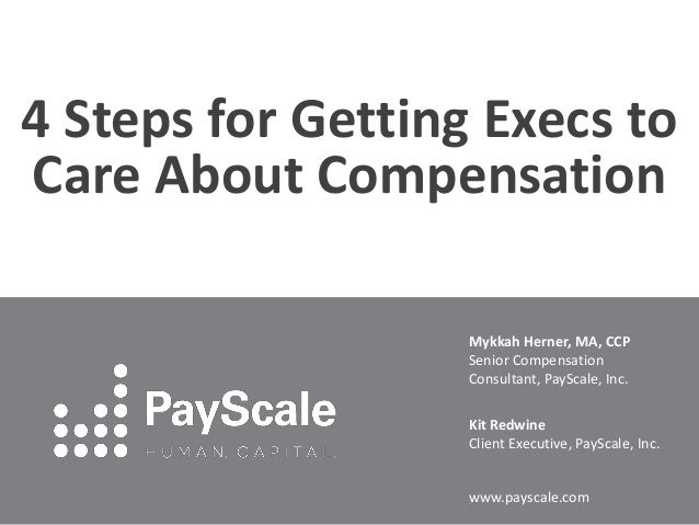 Mykkah Herner, MA, CCPSenior CompensationConsultant, PayScale, Inc.Kit RedwineClient Executive, PayScale, Inc.www.payscale...
