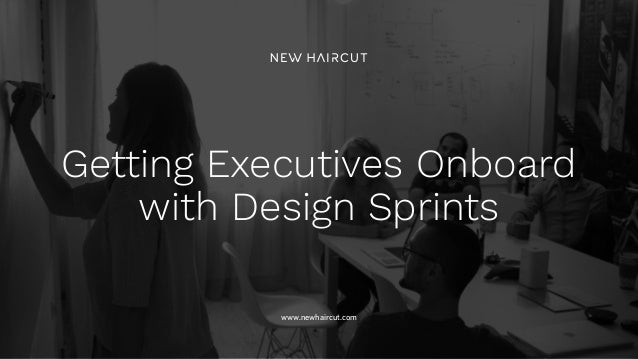 www.newhaircut.com Getting Executives Onboard with Design Sprints