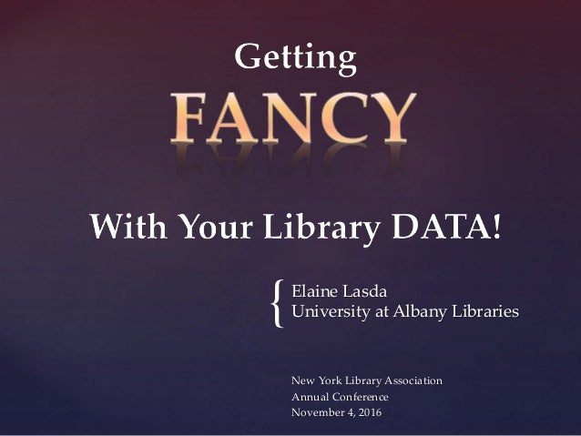 Elaine Lasda University at Albany Libraries New York Library Association Annual Conference November 4, 2016 {