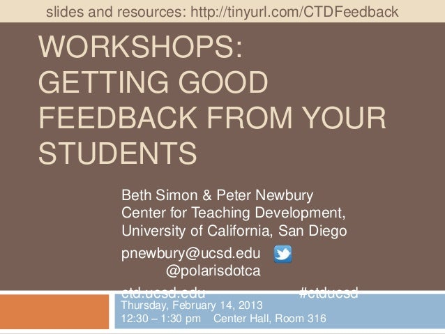 CTD WEEKLYslides and resources: http://tinyurl.com/CTDFeedbackWORKSHOPS:GETTING GOODFEEDBACK FROM YOURSTUDENTS            ...
