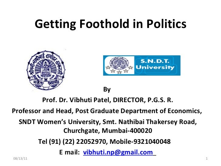 Getting Foothold in Politics By  Prof. Dr. Vibhuti Patel, DIRECTOR, P.G.S. R. Professor and Head, Post Graduate Department...