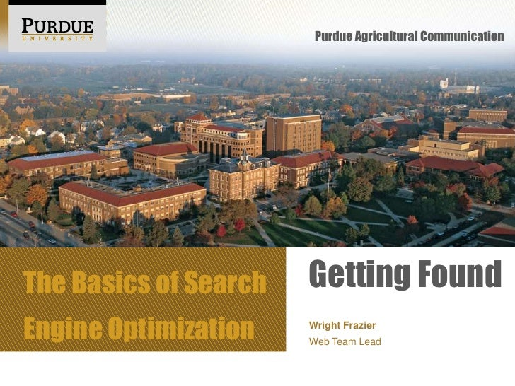 Purdue Agricultural CommunicationThe Basics of Search   Getting FoundEngine Optimization    Wright Frazier                ...