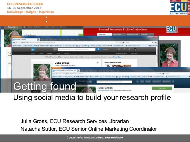 :  Getting found Using social media to build your research profile Julia Gross, ECU Research Services Librarian Natacha Su...