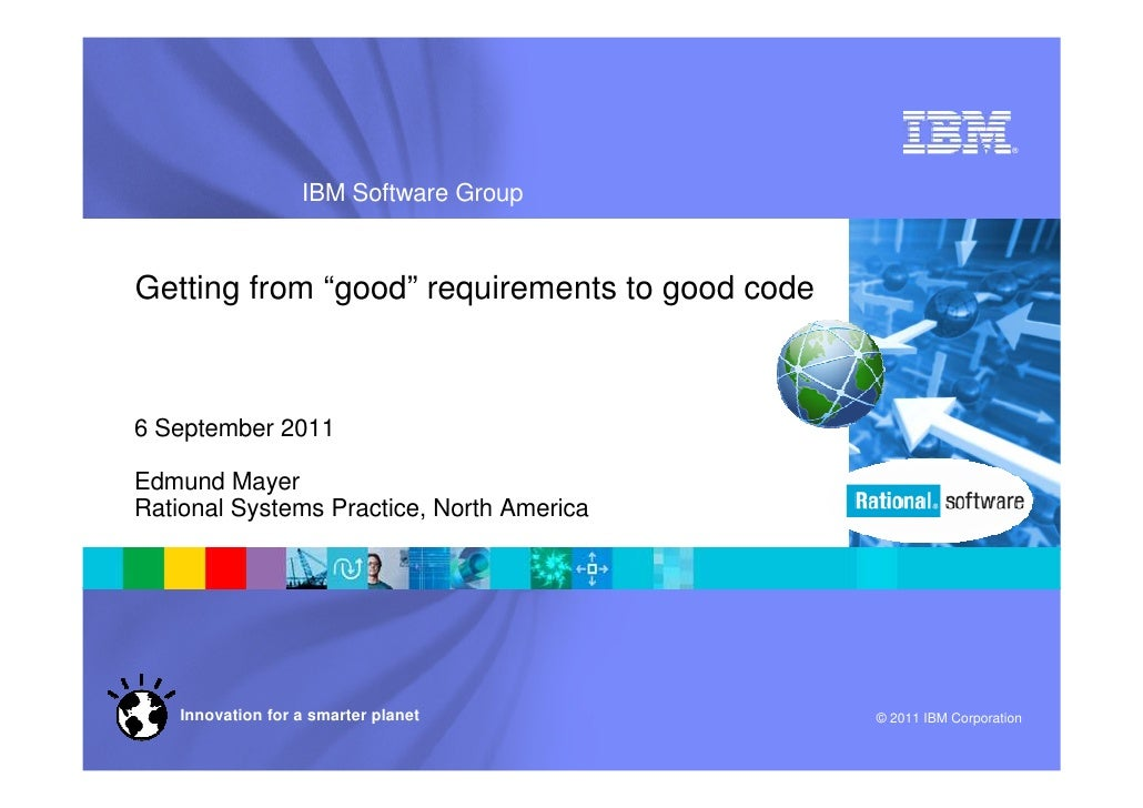 """®                   IBM Software GroupGetting from """"good"""" requirements to good code6 September 2011Edmund MayerRational Sy..."""