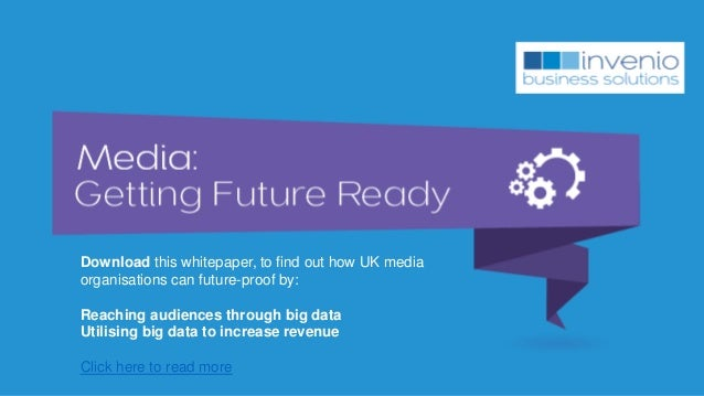 Download this whitepaper, to find out how UK media organisations can future-proof by: Reaching audiences through big data ...