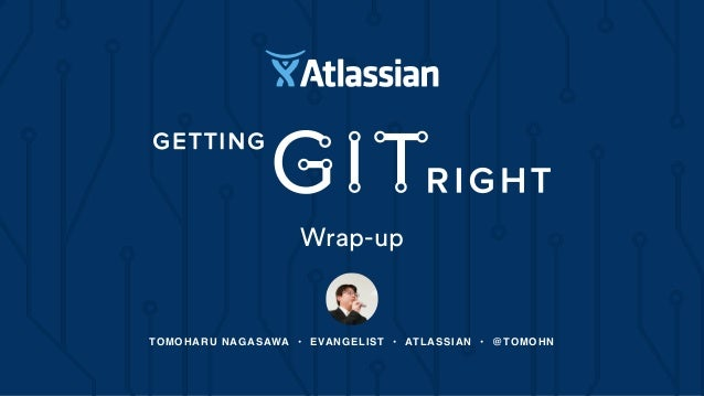 Wrap-up  TOMOHARU NAGASAWA • EVANGELIST • ATLASSIAN • @TOMOHN