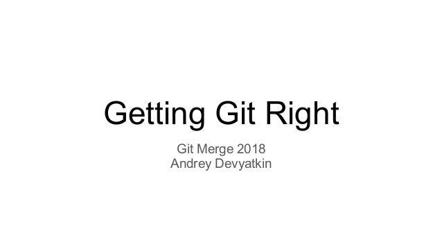 Getting Git Right Git Merge 2018 Andrey Devyatkin