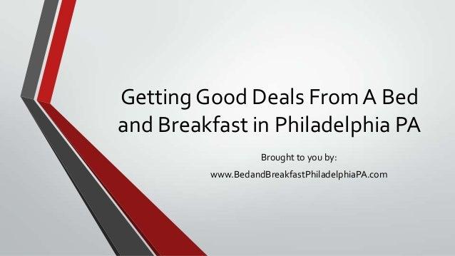 Getting Good Deals From A Bed and Breakfast in Philadelphia PA Brought to you by: www.BedandBreakfastPhiladelphiaPA.com
