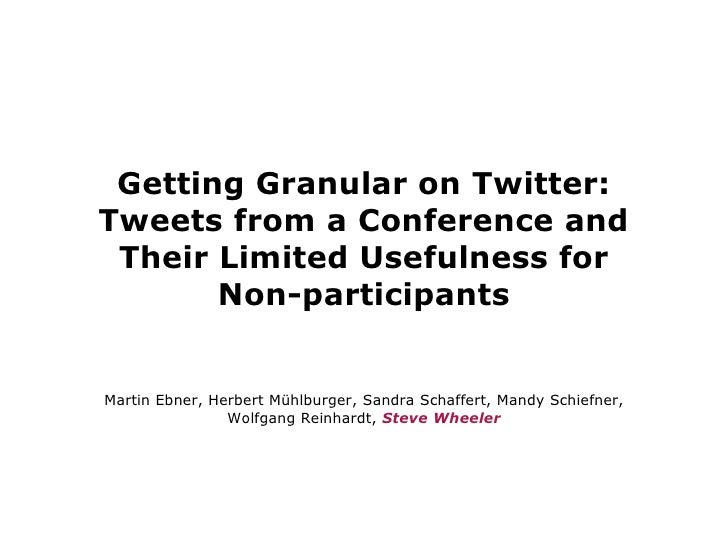 Getting Granular on Twitter: Tweets from a Conference and  Their Limited Usefulness for        Non-participants   Martin E...