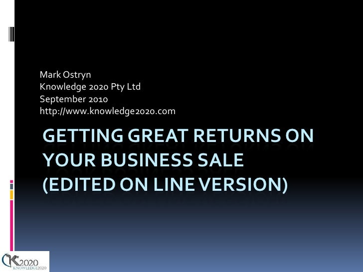 Mark Ostryn Knowledge 2020 Pty Ltd September 2010 http://www.knowledge2020.com  GETTING GREAT RETURNS ON YOUR BUSINESS SAL...