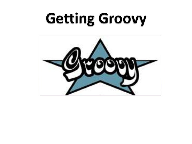 Getting Groovy<br />