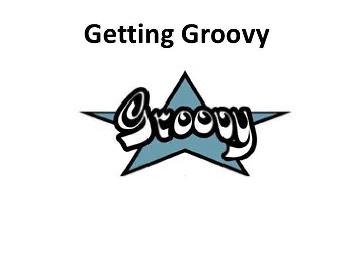 Getting Groovy