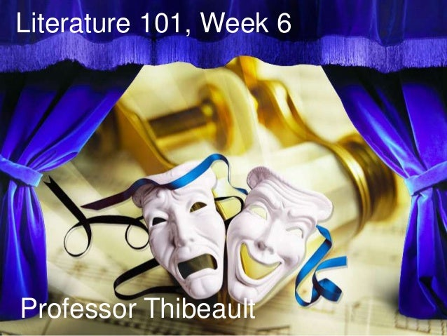 Literature 101, Week 6Professor Thibeault