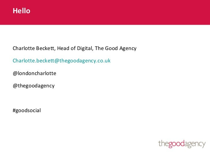 HelloCharlotte Beckett, Head of Digital, The Good AgencyCharlotte.beckett@thegoodagency.co.uk@londoncharlotte@thegoodagenc...