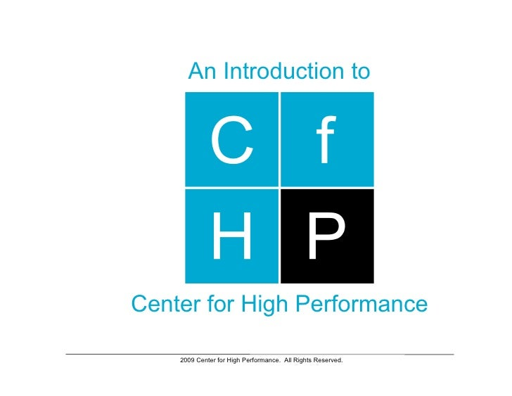 An Introduction to     Center for High Performance      2009 Center for High Performance. All Rights Reserved.