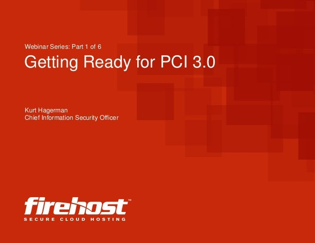 Getting Ready for PCI 3.0 Kurt Hagerman Chief Information Security Officer Webinar Series: Part 1 of 6