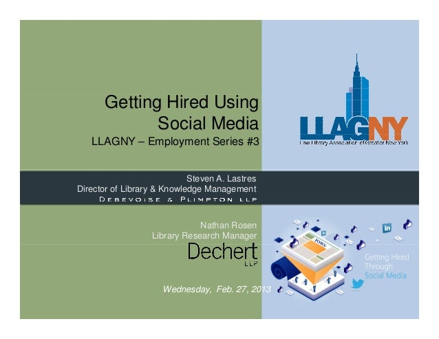 Getting Hired Using             Social Media   LLAGNY – Employment Series #3                            Steven A. LastresD...