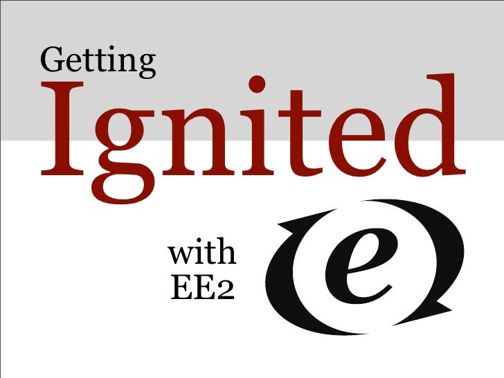 Getting  Ignited           with           EE2