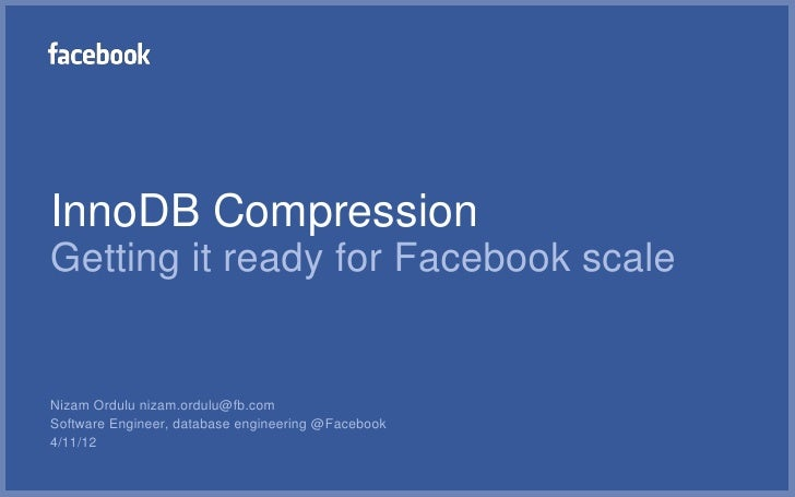 InnoDB CompressionGetting it ready for Facebook scaleNizam Ordulu nizam.ordulu@fb.comSoftware Engineer, database engineeri...