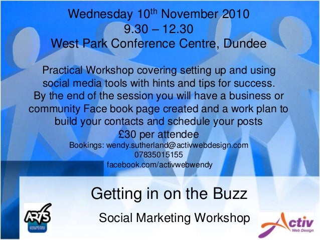 Getting in on the Buzz Social Marketing Workshop Wednesday 10th November 2010 9.30 – 12.30 West Park Conference Centre, Du...