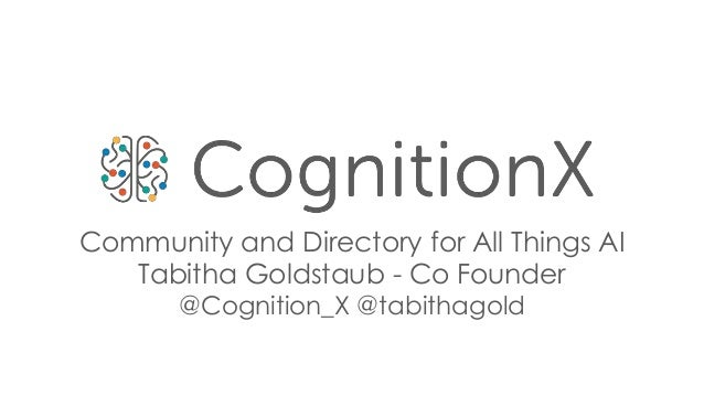Community and Directory for All Things AI Tabitha Goldstaub - Co Founder @Cognition_X @tabithagold