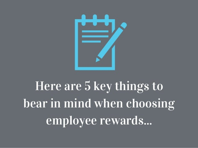 Here are 5 key things to bear in mind when choosing employee rewards...