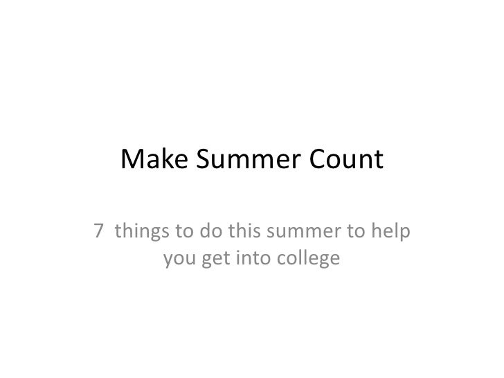 Make Summer Count  7 things to do this summer to help        you get into college