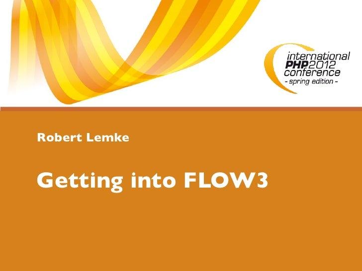 Robert LemkeGetting into FLOW3