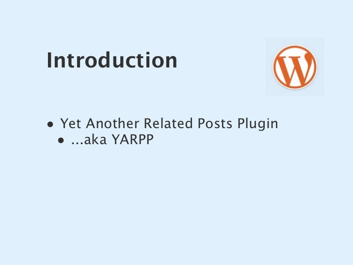 Introduction  • Yet Another Related Posts Plugin  • ...aka YARPP