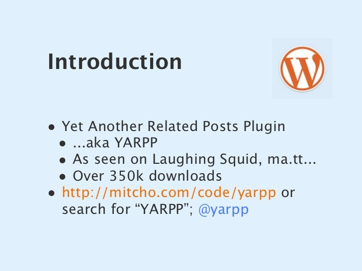 Introduction  • Yet Another Related Posts Plugin  • ...aka YARPP  • As seen on Laughing Squid, ma.tt...  • Over 350k downl...