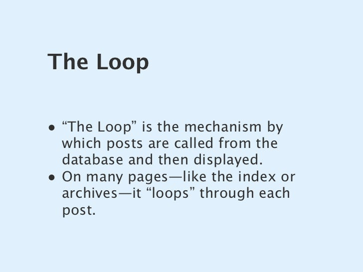 """The Loop  • """"The Loop"""" is the mechanism by     which posts are called from the     database and then displayed. •   On man..."""