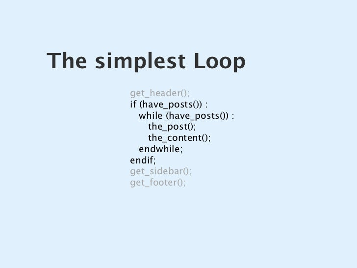 The simplest Loop        get_header();        if (have_posts()):           while (have_posts()):             the_post();...