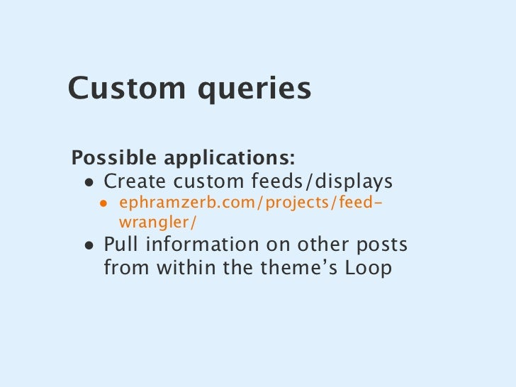 Custom queries  Possible applications:  • Create custom feeds/displays   • ephramzerb.com/projects/feed-     wrangler/  • ...