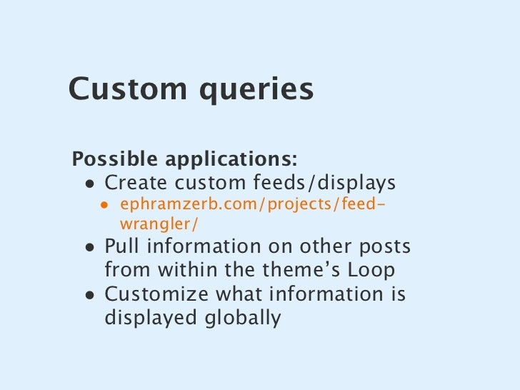 Custom queries  Possible applications:  • Create custom feeds/displays   • ephramzerb.com/projects/feed-       wrangler/  ...