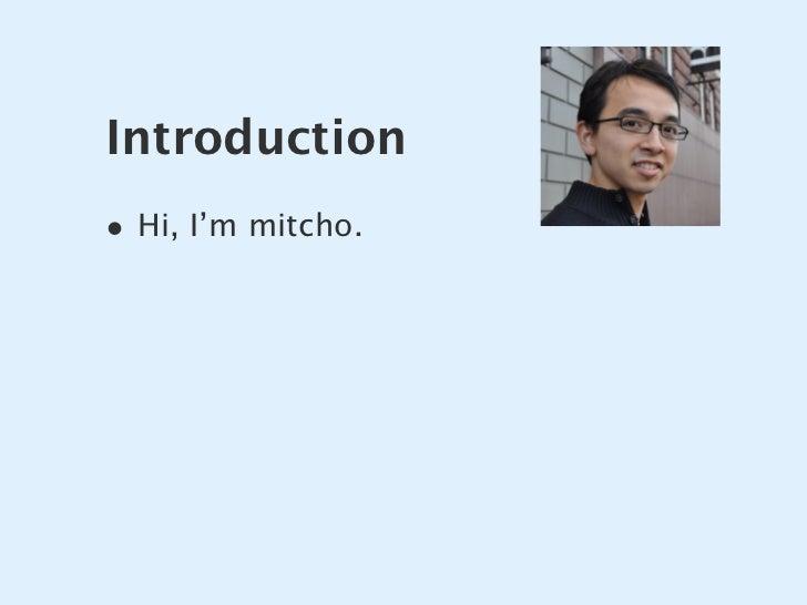 Introduction • Hi, I'm mitcho.