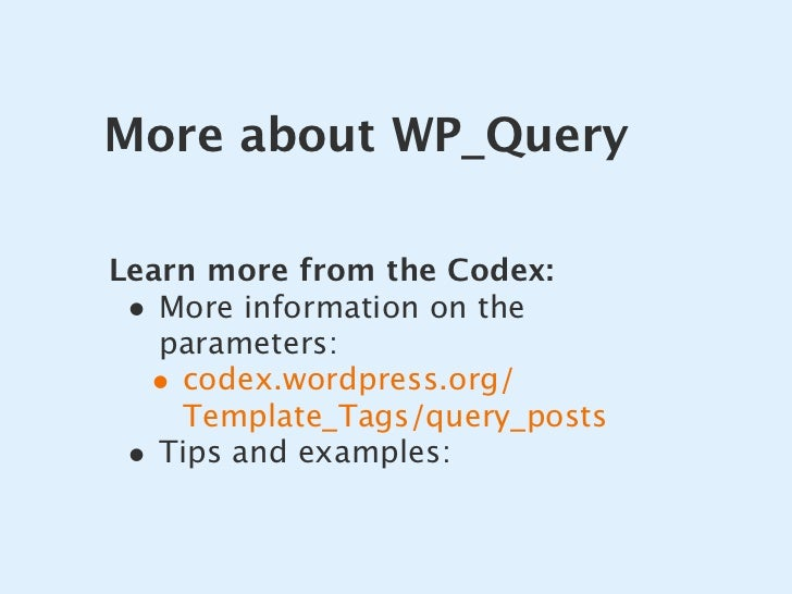 More about WP_Query  Learn more from the Codex:  • More information on the    parameters:   • codex.wordpress.org/     Tem...